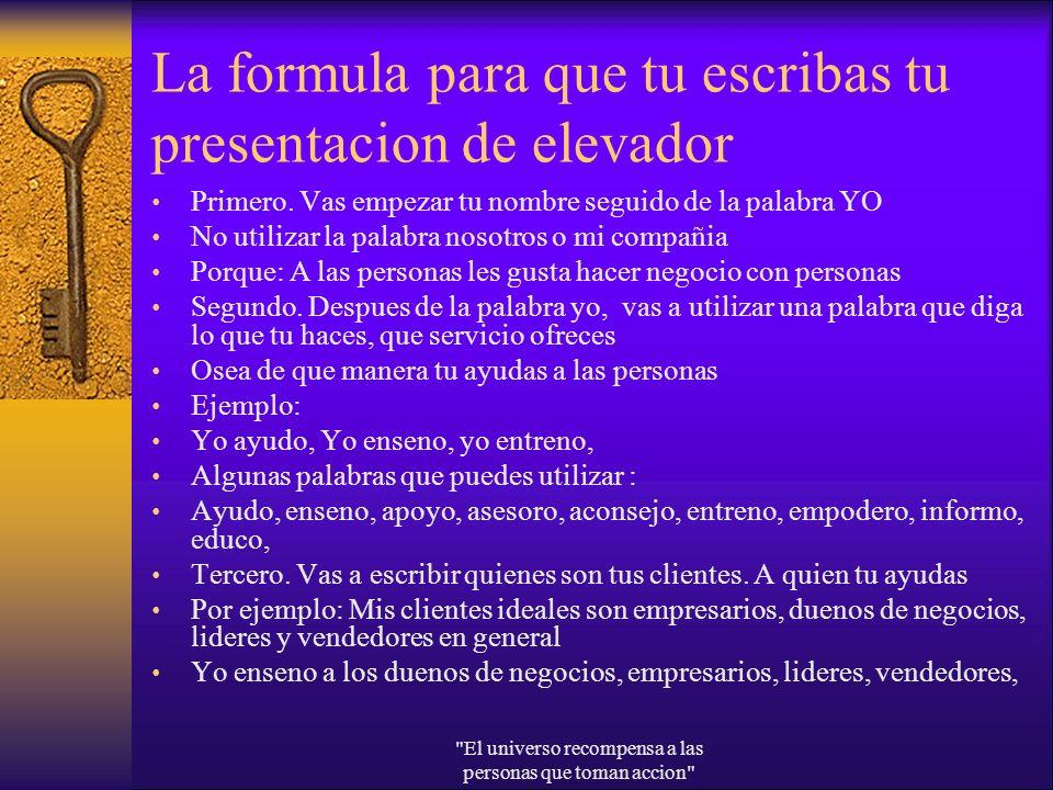 La formula para que tu escribas tu presentacion de elevador Primero. Vas empezar tu nombre seguido de la palabra YO No utilizar la palabra nosotros o