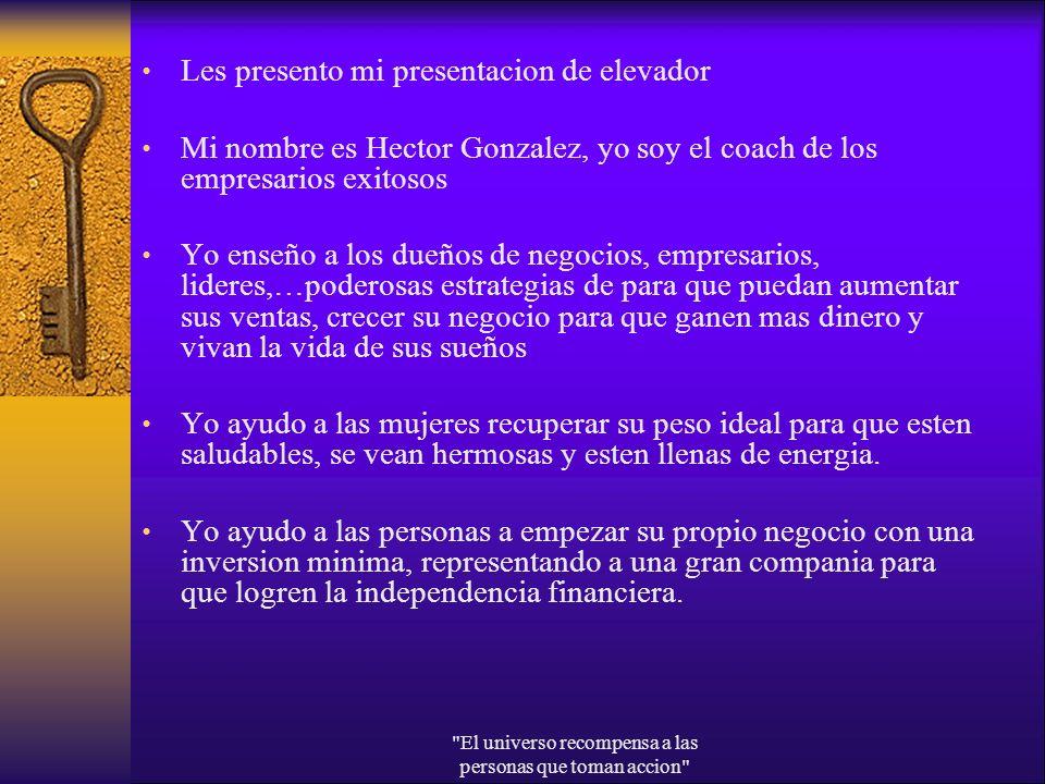 Les presento mi presentacion de elevador Mi nombre es Hector Gonzalez, yo soy el coach de los empresarios exitosos Yo enseño a los dueños de negocios,