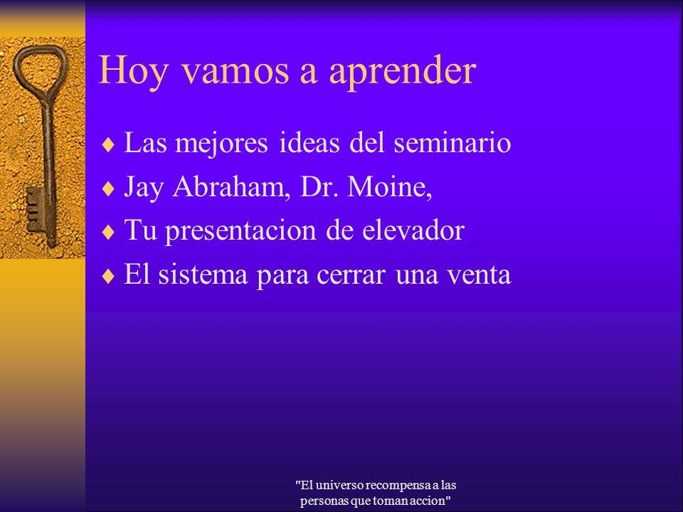 Hoy vamos a aprender Las mejores ideas del seminario Jay Abraham, Dr. Moine, Tu presentacion de elevador El sistema para cerrar una venta