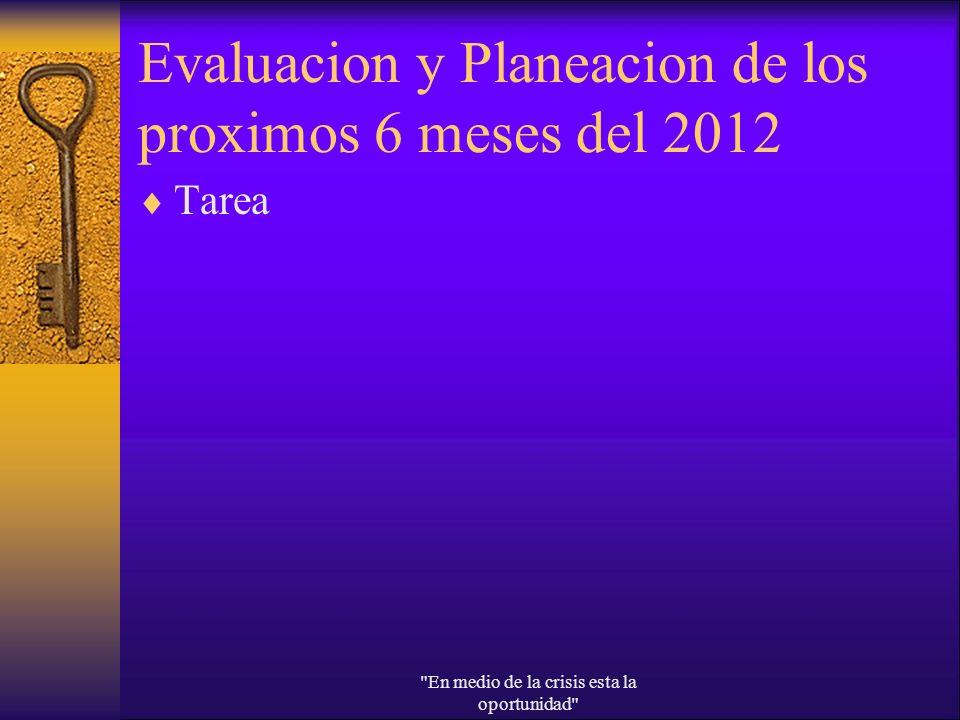 Evaluacion y Planeacion de los proximos 6 meses del 2012 Tarea