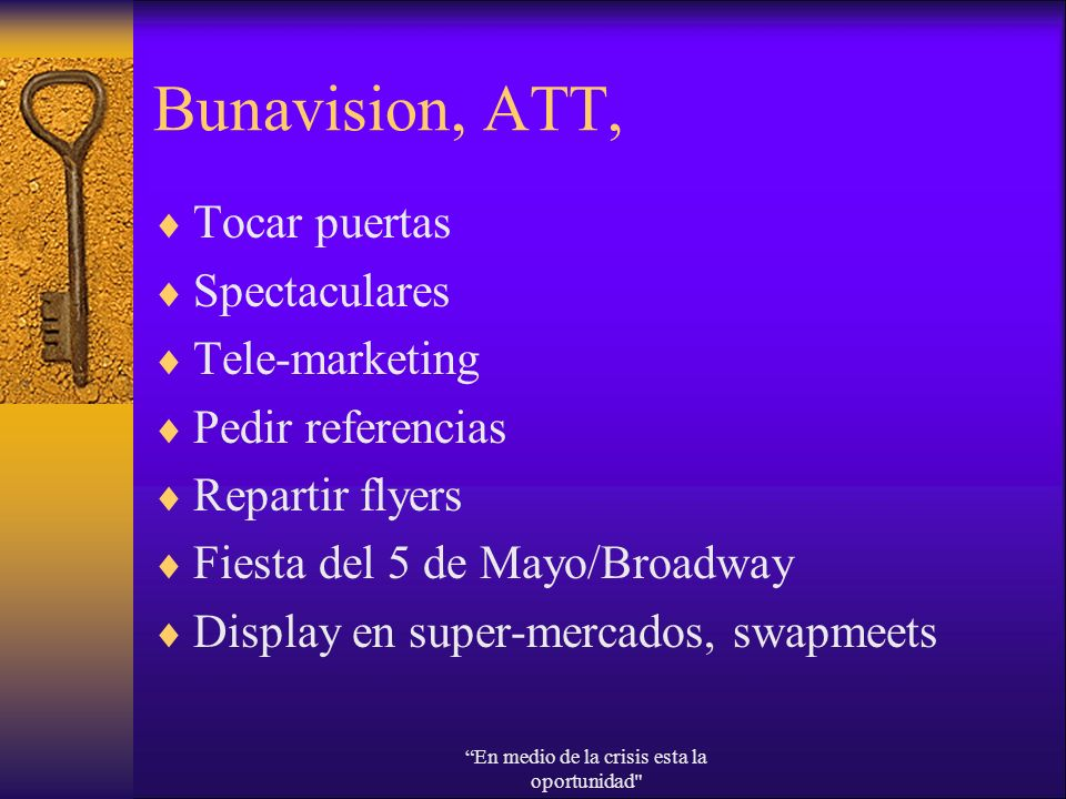 Bunavision, ATT, Tocar puertas Spectaculares Tele-marketing Pedir referencias Repartir flyers Fiesta del 5 de Mayo/Broadway Display en super-mercados,