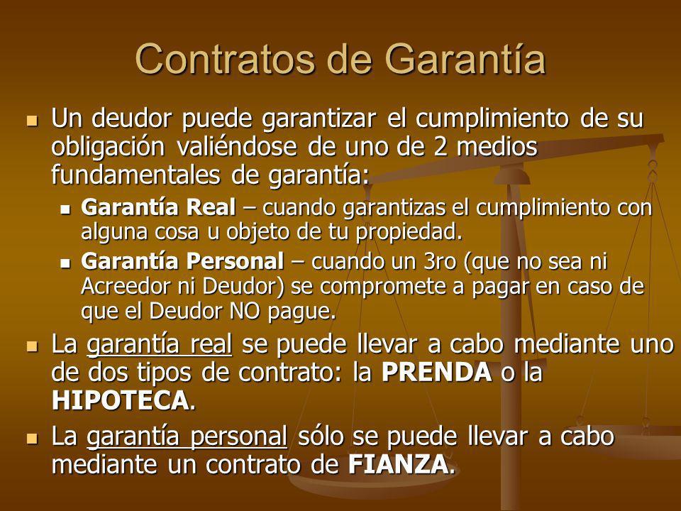 Contratos de Garantía Contrato de Fianza : Contrato mediante el cual una persona llamada Fiador se compromete a pagar o cumplir una obligación en caso de que otra persona llamada fiado no cumpla.