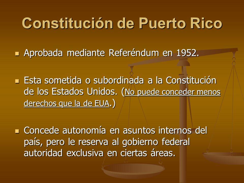 Constitución de Puerto Rico Aprobada mediante Referéndum en 1952. Aprobada mediante Referéndum en 1952. Esta sometida o subordinada a la Constitución