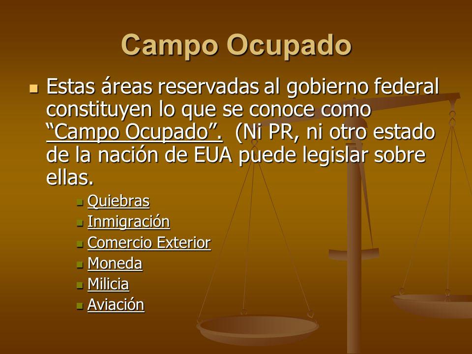 Campo Ocupado Estas áreas reservadas al gobierno federal constituyen lo que se conoce como Campo Ocupado. (Ni PR, ni otro estado de la nación de EUA p