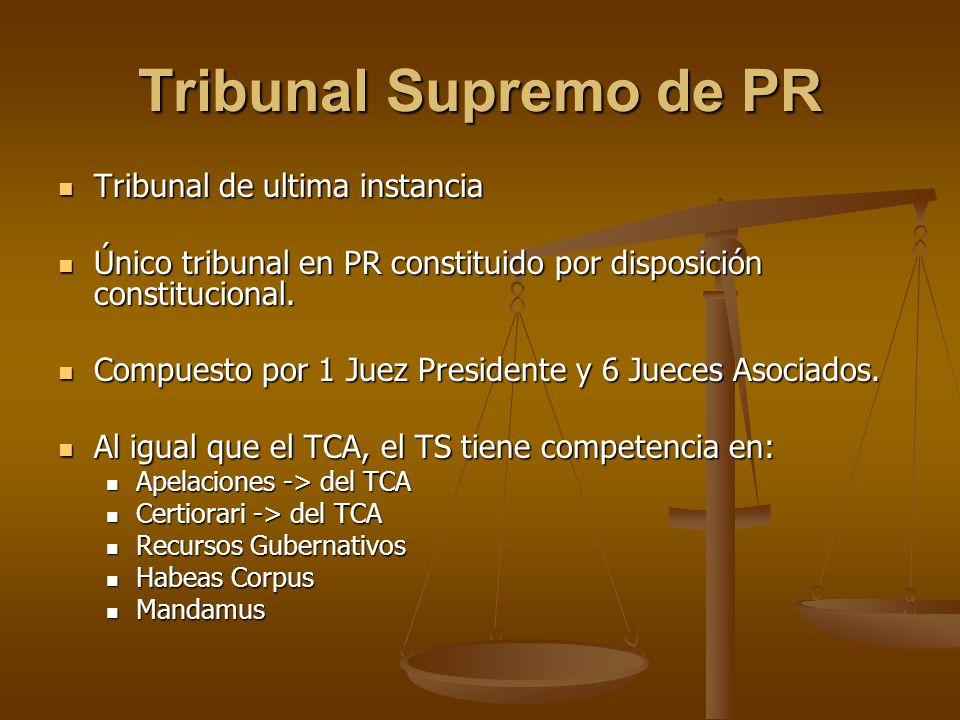 Tribunal Supremo de PR Tribunal de ultima instancia Tribunal de ultima instancia Único tribunal en PR constituido por disposición constitucional. Únic