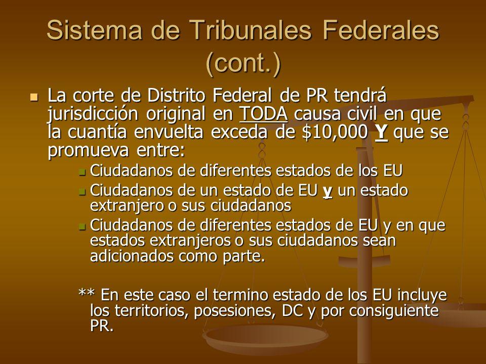 Sistema de Tribunales Federales (cont.) La corte de Distrito Federal de PR tendrá jurisdicción original en TODA causa civil en que la cuantía envuelta