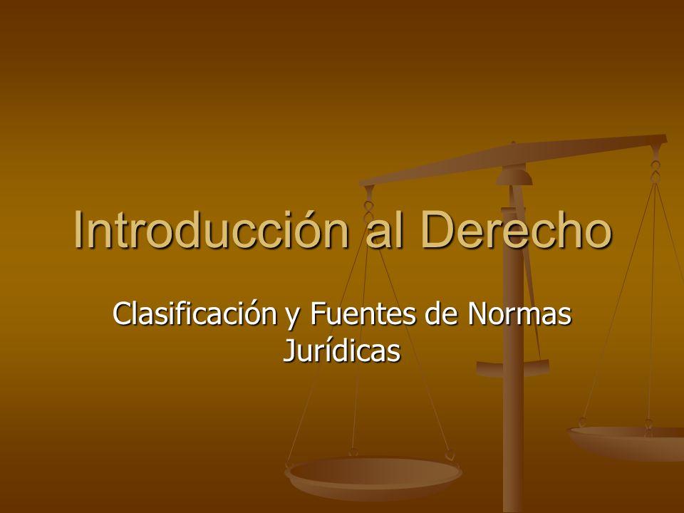 Introducción al Derecho Clasificación y Fuentes de Normas Jurídicas