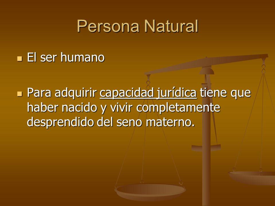Persona Natural El ser humano El ser humano Para adquirir capacidad jurídica tiene que haber nacido y vivir completamente desprendido del seno materno