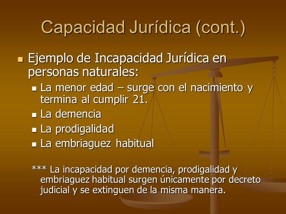 Capacidad Jurídica (cont.) Ejemplo de Incapacidad Jurídica en personas naturales: Ejemplo de Incapacidad Jurídica en personas naturales: La menor edad