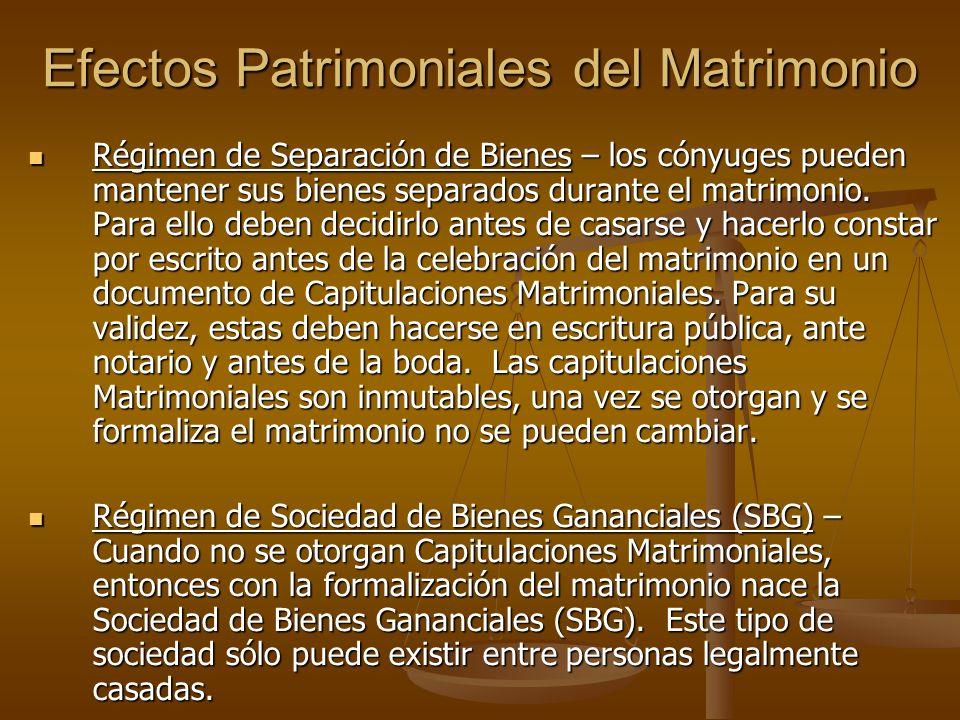Efectos Patrimoniales del Matrimonio Régimen de Separación de Bienes – los cónyuges pueden mantener sus bienes separados durante el matrimonio. Para e