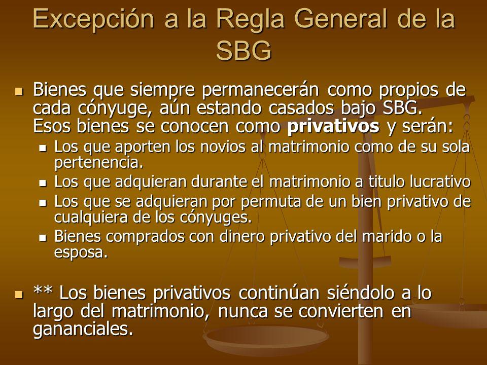 Excepción a la Regla General de la SBG Bienes que siempre permanecerán como propios de cada cónyuge, aún estando casados bajo SBG. Esos bienes se cono