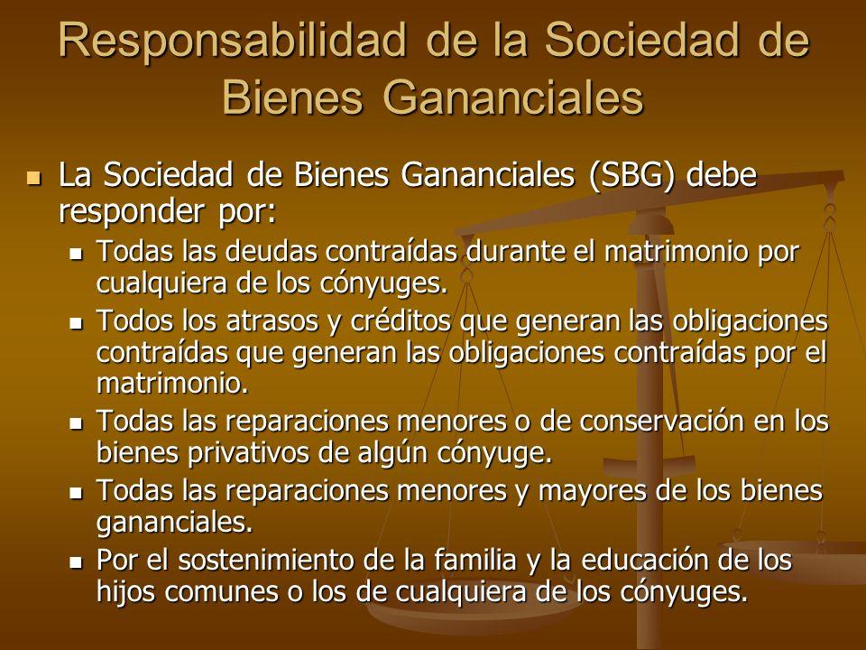 Responsabilidad de la Sociedad de Bienes Gananciales La Sociedad de Bienes Gananciales (SBG) debe responder por: La Sociedad de Bienes Gananciales (SB
