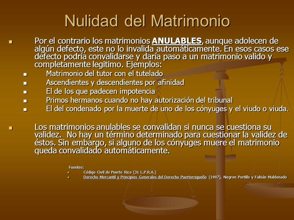 Nulidad del Matrimonio Por el contrario los matrimonios ANULABLES, aunque adolecen de algún defecto, este no lo invalida automáticamente. En esos caso
