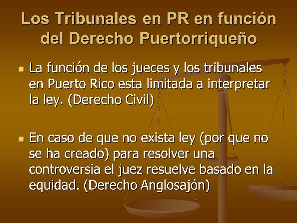 Los Tribunales en PR en función del Derecho Puertorriqueño La función de los jueces y los tribunales en Puerto Rico esta limitada a interpretar la ley