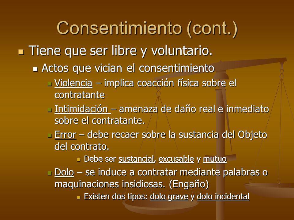 Consentimiento (cont.) Tiene que ser libre y voluntario. Tiene que ser libre y voluntario. Actos que vician el consentimiento Actos que vician el cons