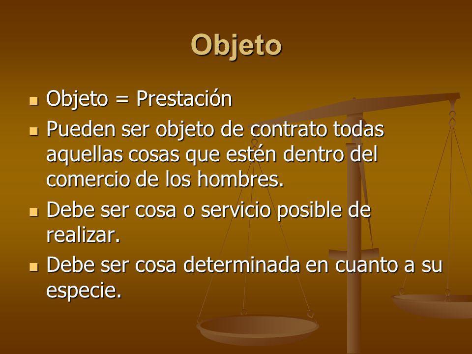 Objeto Objeto = Prestación Objeto = Prestación Pueden ser objeto de contrato todas aquellas cosas que estén dentro del comercio de los hombres. Pueden