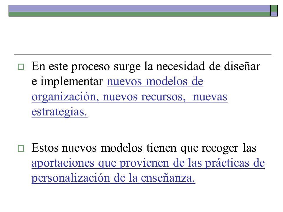 En este proceso surge la necesidad de diseñar e implementar nuevos modelos de organización, nuevos recursos, nuevas estrategias. Estos nuevos modelos