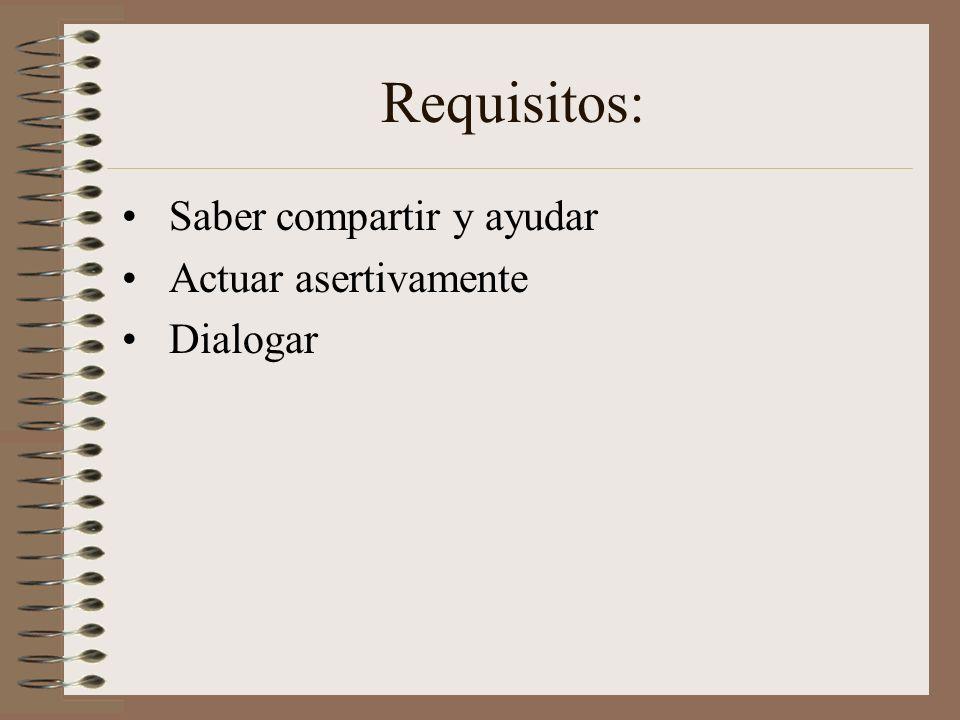 Requisitos: Saber compartir y ayudar Actuar asertivamente Dialogar