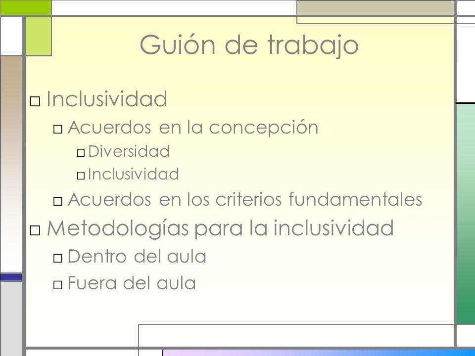 Guión de trabajo Inclusividad Acuerdos en la concepción Diversidad Inclusividad Acuerdos en los criterios fundamentales Metodologías para la inclusivi