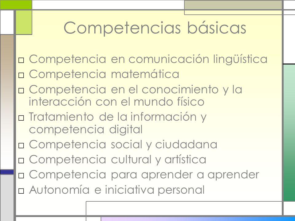 Competencias básicas Competencia en comunicación lingüística Competencia matemática Competencia en el conocimiento y la interacción con el mundo físic