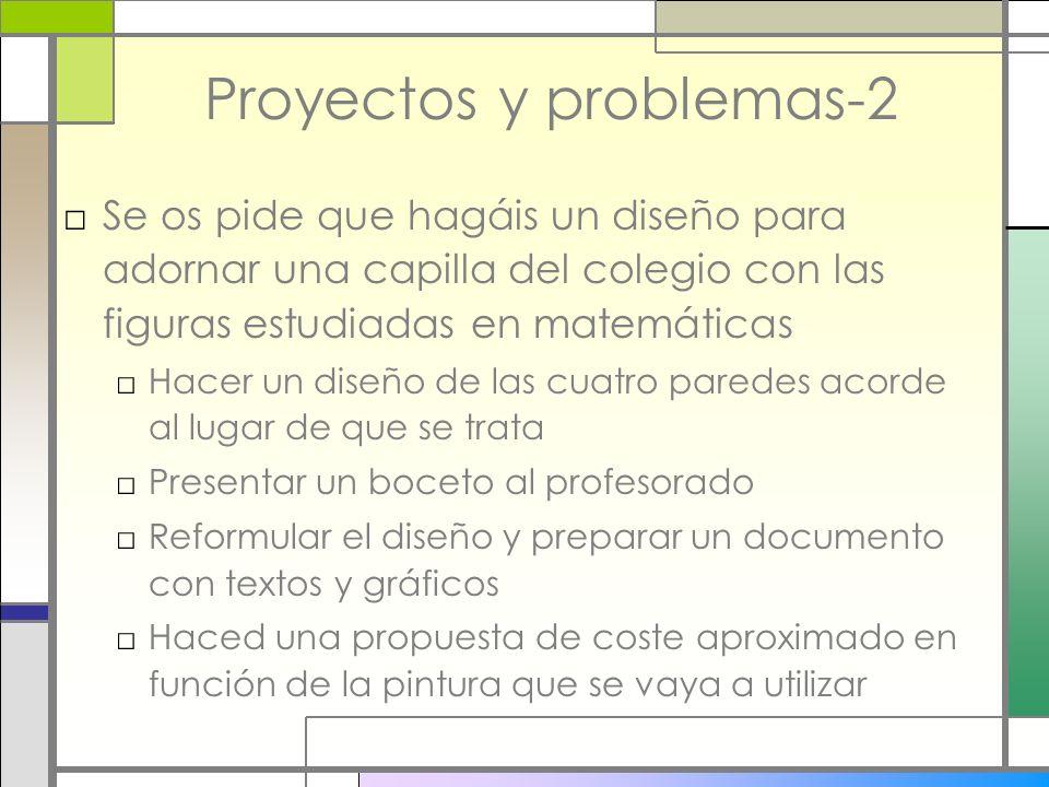 Proyectos y problemas-2 Se os pide que hagáis un diseño para adornar una capilla del colegio con las figuras estudiadas en matemáticas Hacer un diseño