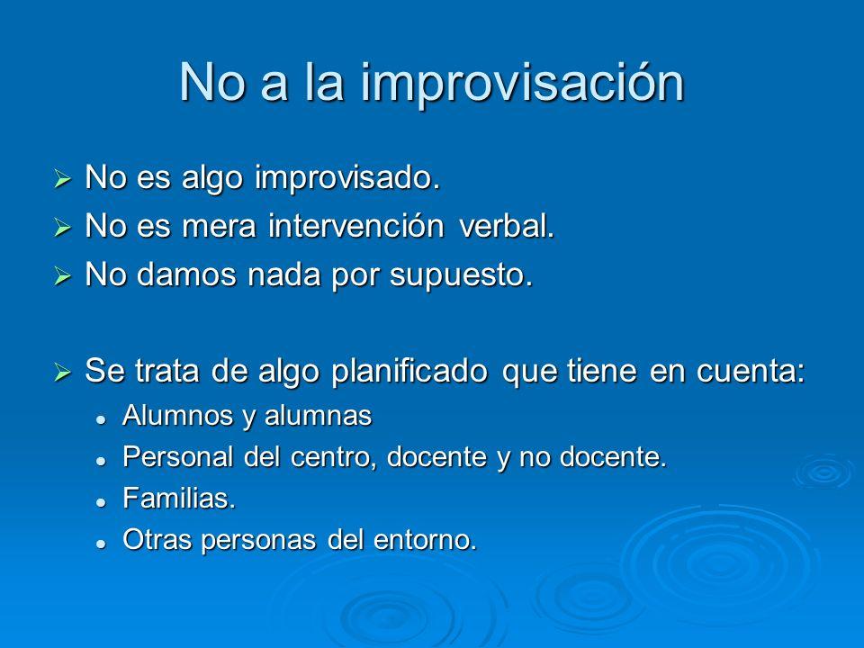 No a la improvisación No es algo improvisado. No es algo improvisado. No es mera intervención verbal. No es mera intervención verbal. No damos nada po