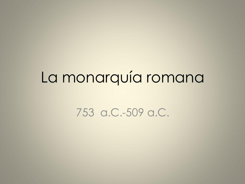 La monarquía romana 753 a.C.-509 a.C.