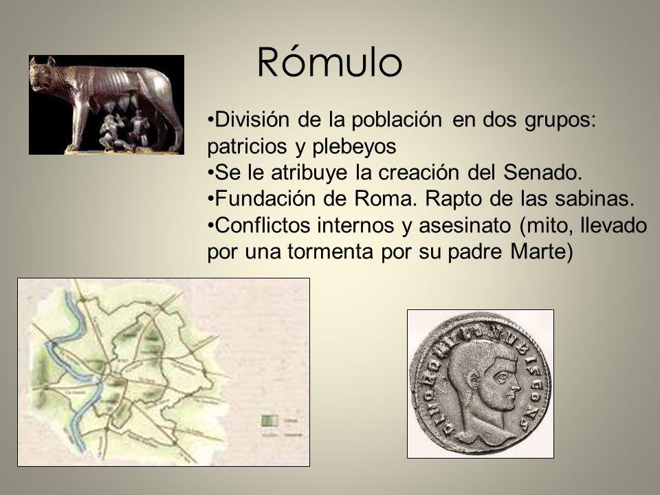 Rómulo División de la población en dos grupos: patricios y plebeyos Se le atribuye la creación del Senado. Fundación de Roma. Rapto de las sabinas. Co