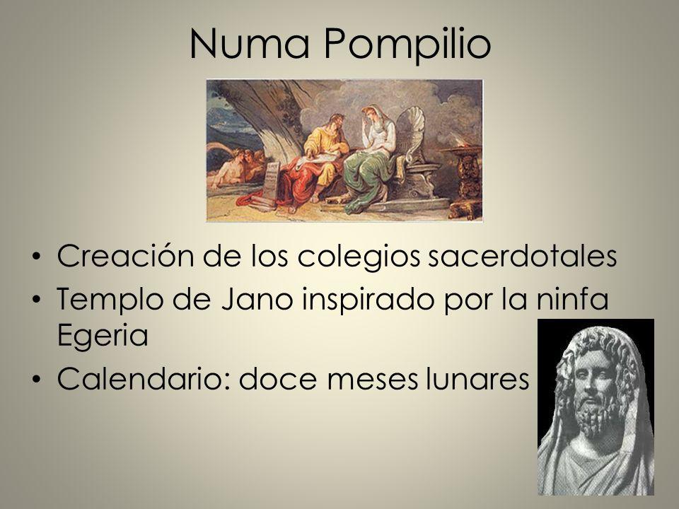 Numa Pompilio Creación de los colegios sacerdotales Templo de Jano inspirado por la ninfa Egeria Calendario: doce meses lunares