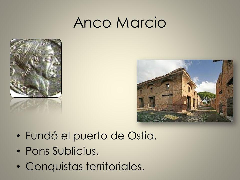 Anco Marcio Fundó el puerto de Ostia. Pons Sublicius. Conquistas territoriales.