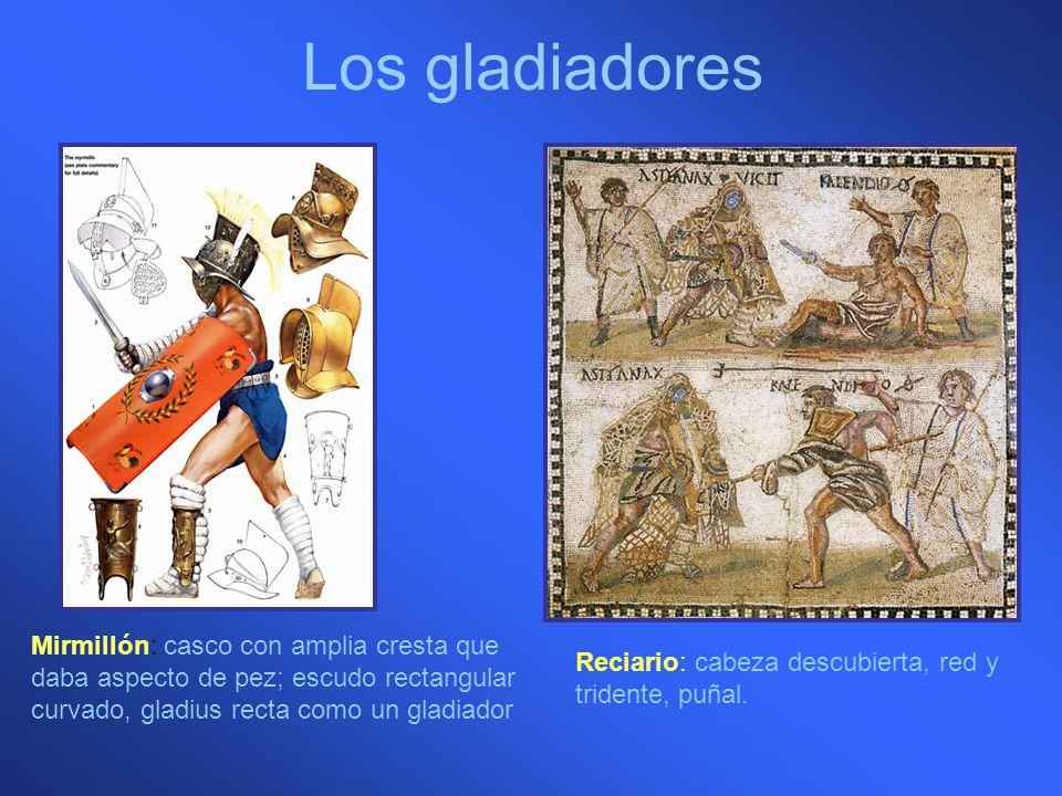 Los gladiadores Mirmillón: casco con amplia cresta que daba aspecto de pez; escudo rectangular curvado, gladius recta como un gladiador Reciario: cabe