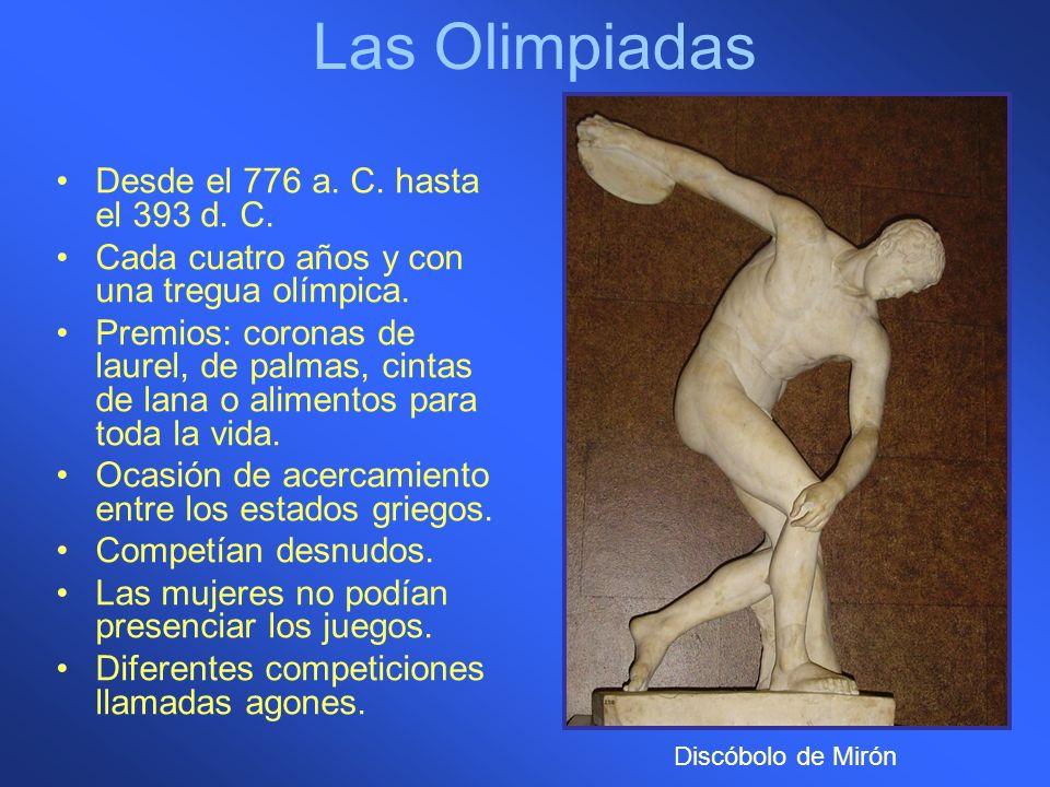 Las Olimpiadas Desde el 776 a. C. hasta el 393 d. C. Cada cuatro años y con una tregua olímpica. Premios: coronas de laurel, de palmas, cintas de lana