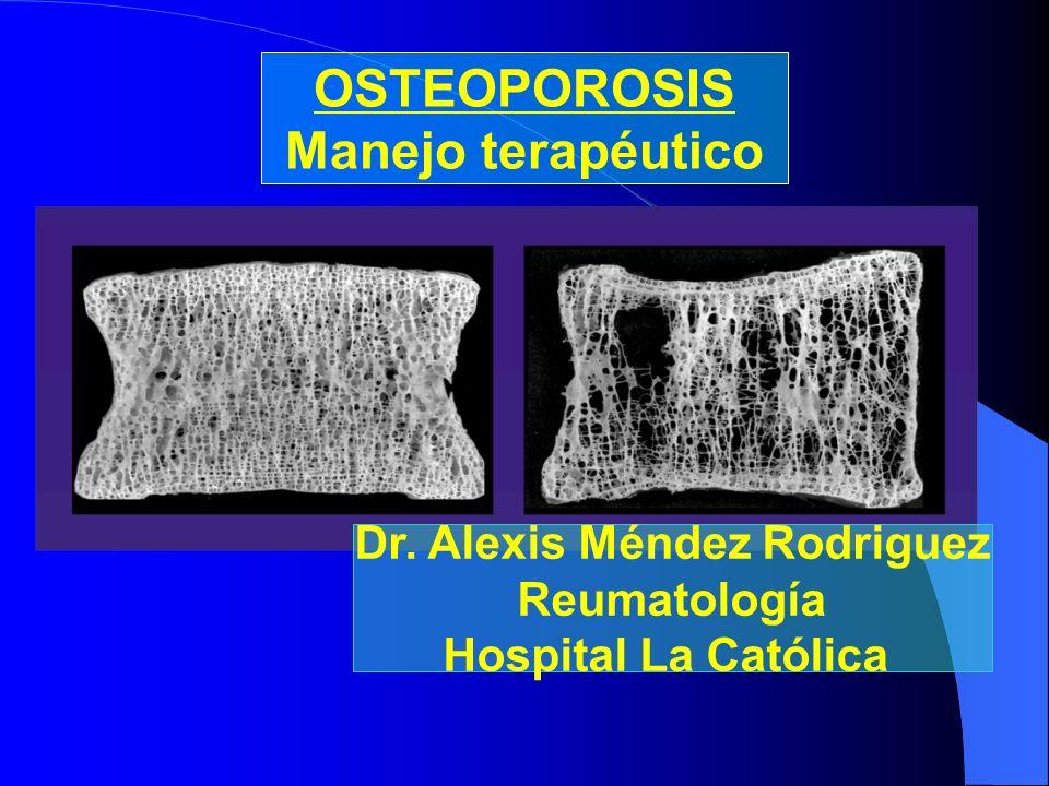 OSTEOPOROSIS Manejo terapéutico Dr. Alexis Méndez Rodriguez Reumatología Hospital La Católica