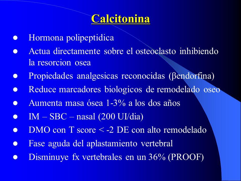 Calcitonina Hormona polipeptidica Actua directamente sobre el osteoclasto inhibiendo la resorcion osea Propiedades analgesicas reconocidas (βendorfina