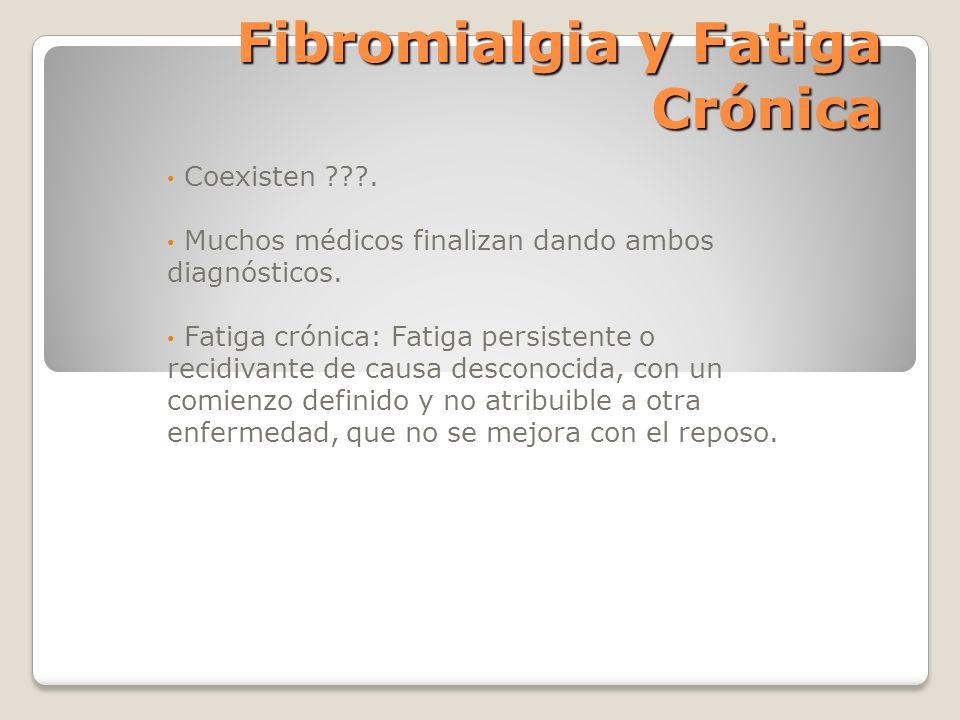 Fibromialgia y Fatiga Crónica Coexisten ???. Muchos médicos finalizan dando ambos diagnósticos. Fatiga crónica: Fatiga persistente o recidivante de ca