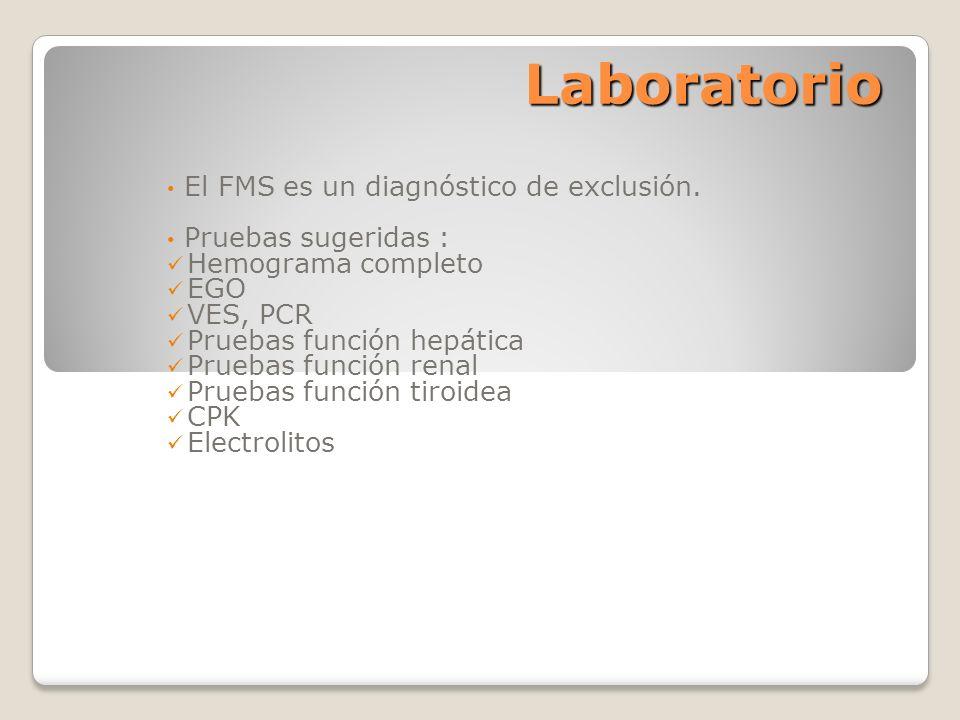 Laboratorio El FMS es un diagnóstico de exclusión. Pruebas sugeridas : Hemograma completo EGO VES, PCR Pruebas función hepática Pruebas función renal