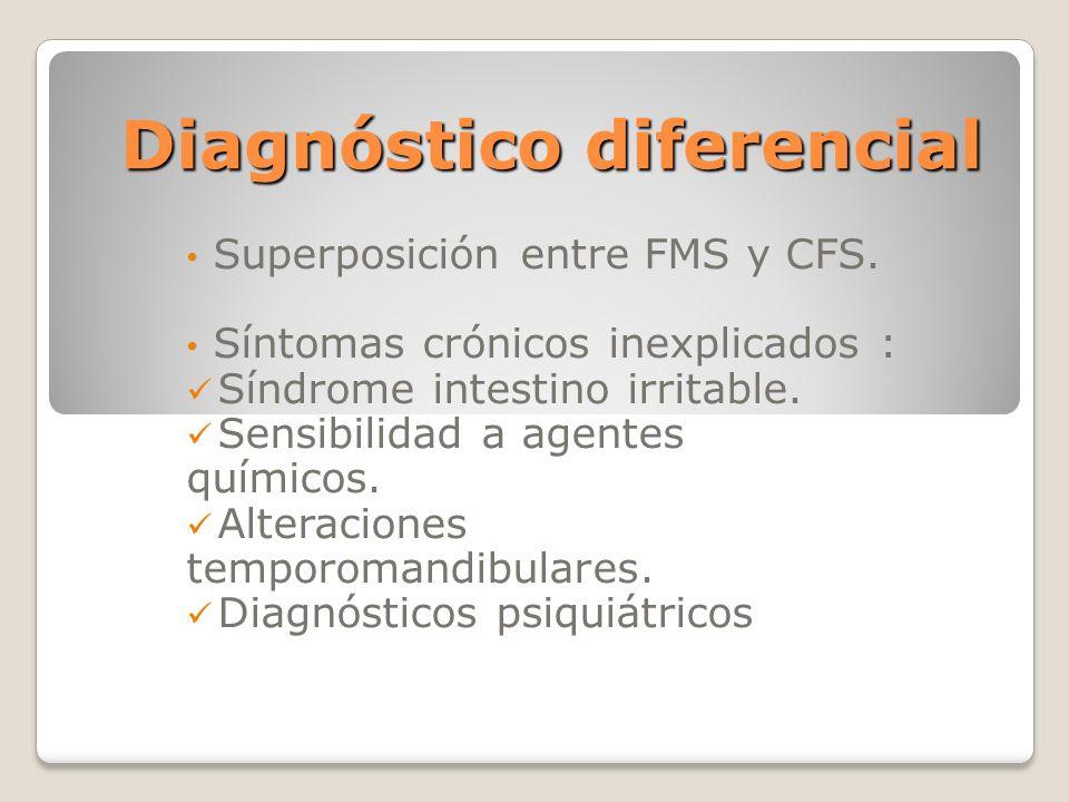 Diagnóstico diferencial Superposición entre FMS y CFS. Síntomas crónicos inexplicados : Síndrome intestino irritable. Sensibilidad a agentes químicos.