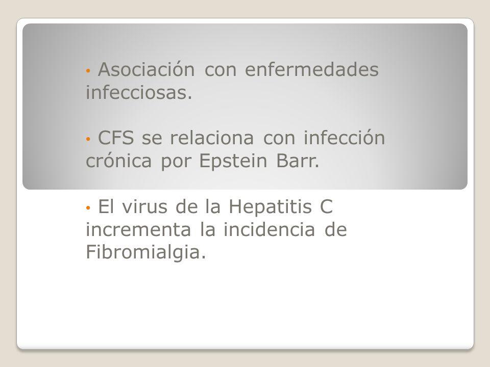 Asociación con enfermedades infecciosas. CFS se relaciona con infección crónica por Epstein Barr. El virus de la Hepatitis C incrementa la incidencia
