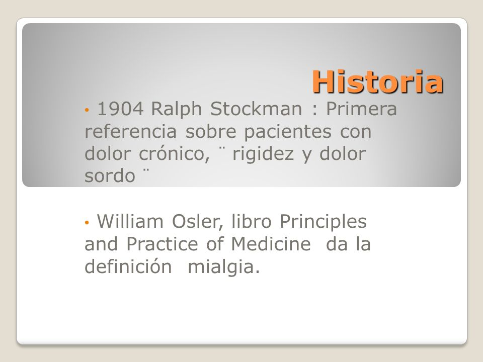 Historia 1904 Ralph Stockman : Primera referencia sobre pacientes con dolor crónico, ¨ rigidez y dolor sordo ¨ William Osler, libro Principles and Pra