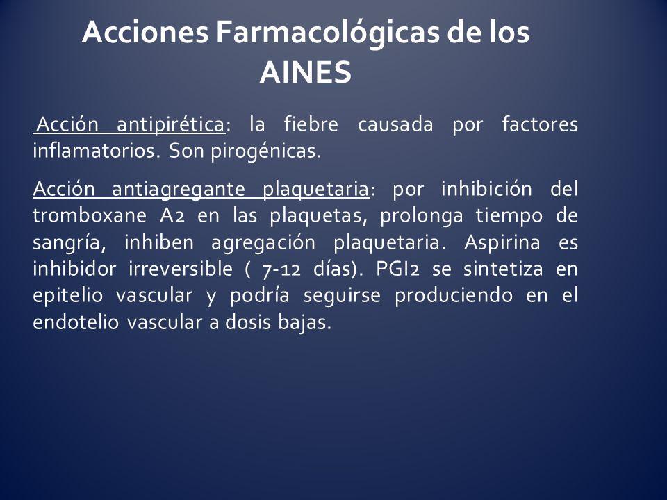 Acción antipirética: la fiebre causada por factores inflamatorios. Son pirogénicas. Acción antiagregante plaquetaria: por inhibición del tromboxane A2