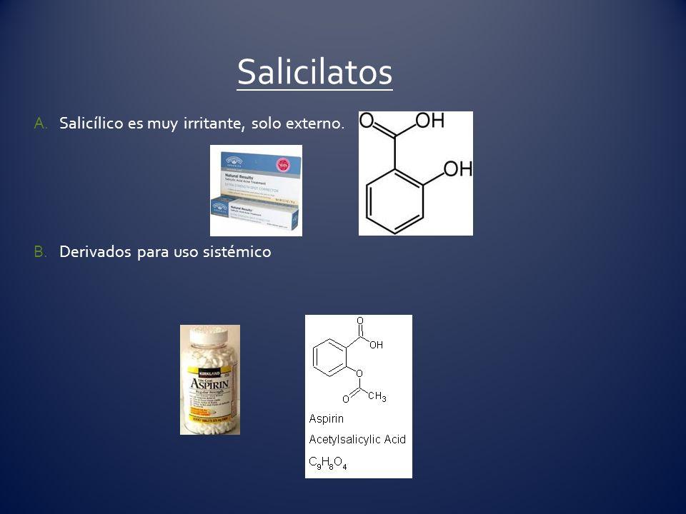 A.Salicílico es muy irritante, solo externo. B.Derivados para uso sistémico Salicilatos