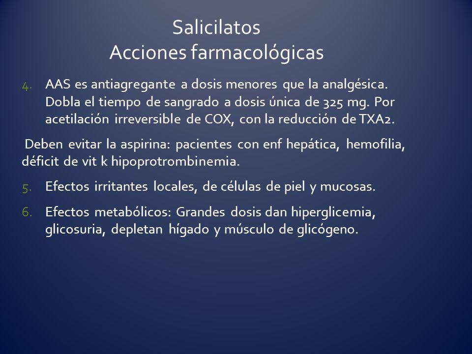 4.AAS es antiagregante a dosis menores que la analgésica. Dobla el tiempo de sangrado a dosis única de 325 mg. Por acetilación irreversible de COX, co