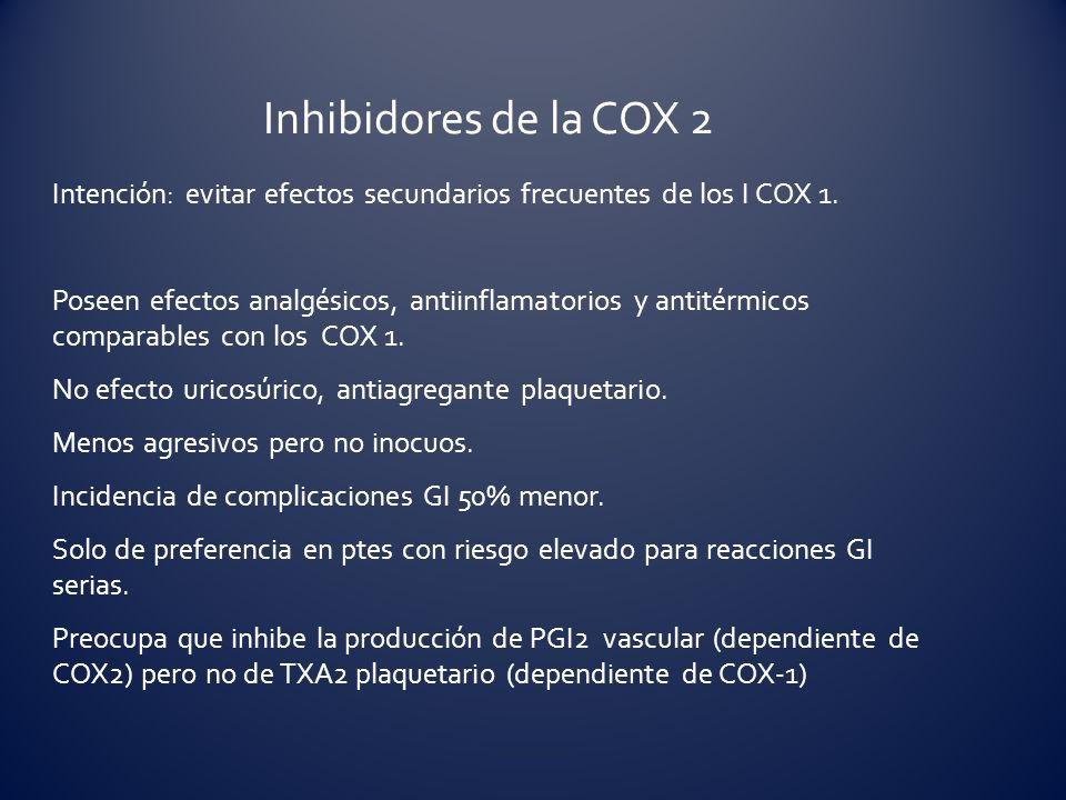 Intención: evitar efectos secundarios frecuentes de los I COX 1. Poseen efectos analgésicos, antiinflamatorios y antitérmicos comparables con los COX