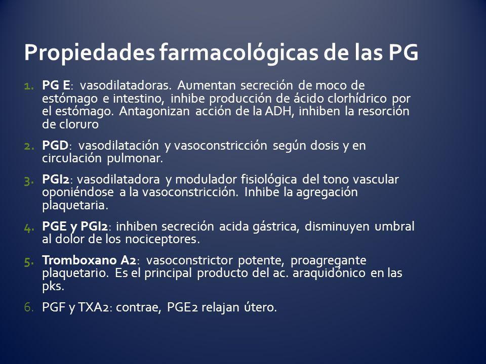 1.PG E: vasodilatadoras. Aumentan secreción de moco de estómago e intestino, inhibe producción de ácido clorhídrico por el estómago. Antagonizan acció