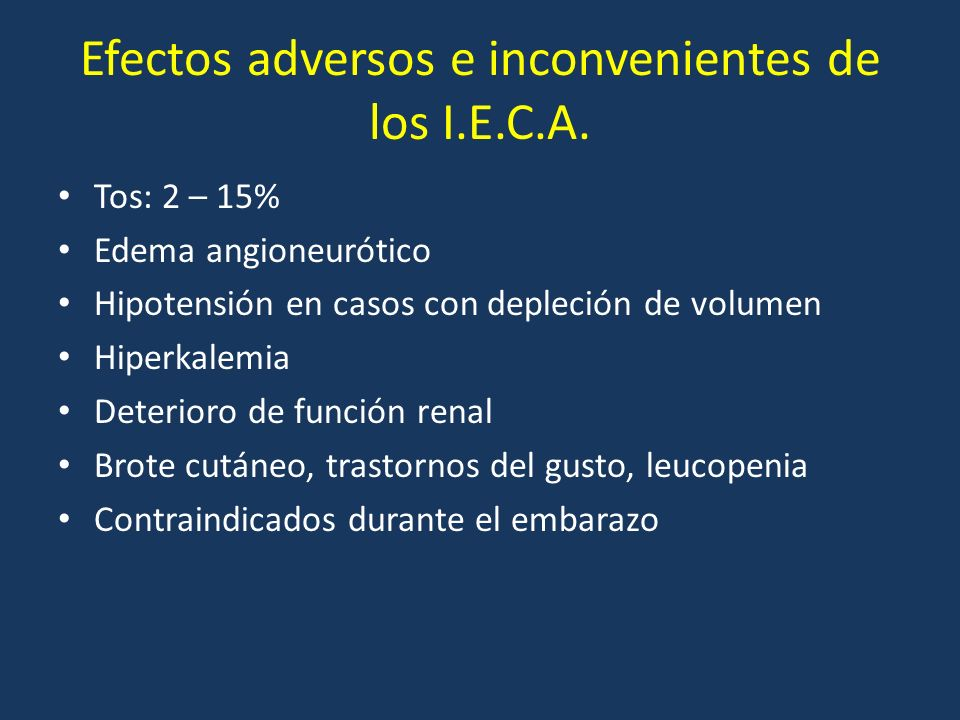 Efectos adversos e inconvenientes de los I.E.C.A. Tos: 2 – 15% Edema angioneurótico Hipotensión en casos con depleción de volumen Hiperkalemia Deterio