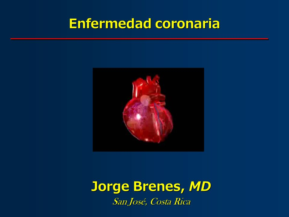 Enfermedad coronaria Jorge Brenes, MD San José, Costa Rica