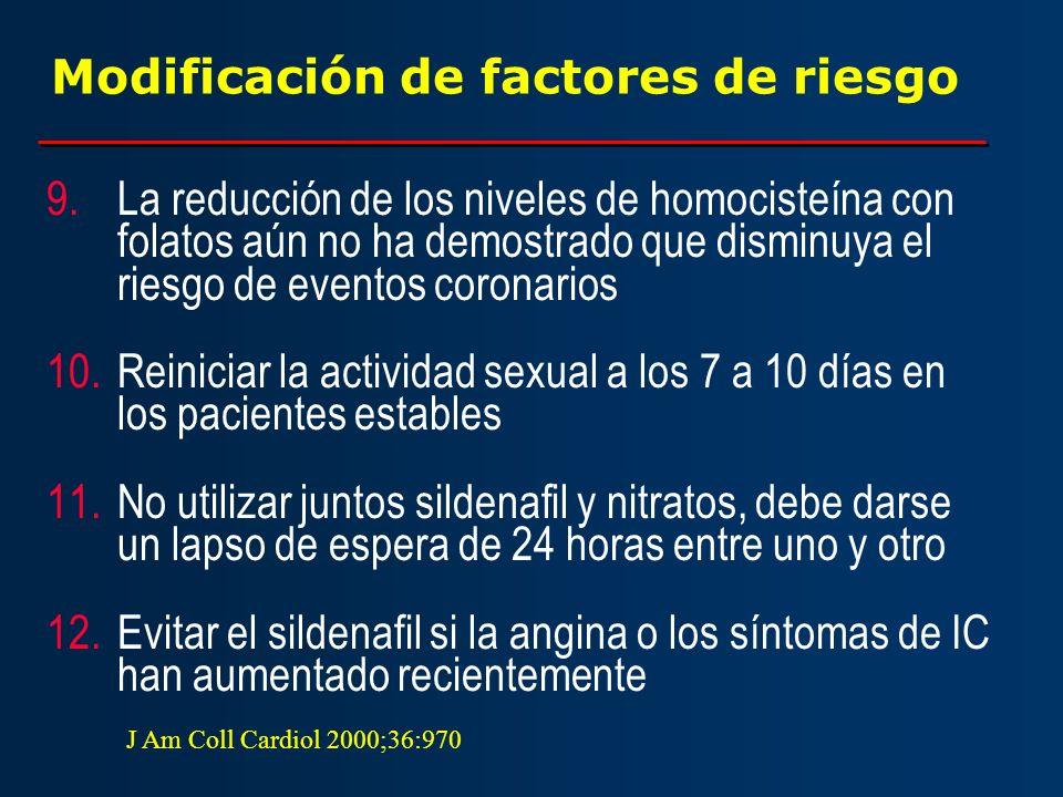 Modificación de factores de riesgo 9.La reducción de los niveles de homocisteína con folatos aún no ha demostrado que disminuya el riesgo de eventos c