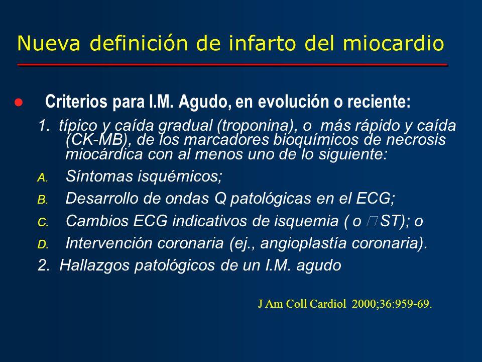 Nueva definición de infarto del miocardio Criterios para I.M. Agudo, en evolución o reciente: 1. típico y caída gradual (troponina), o más rápido y ca