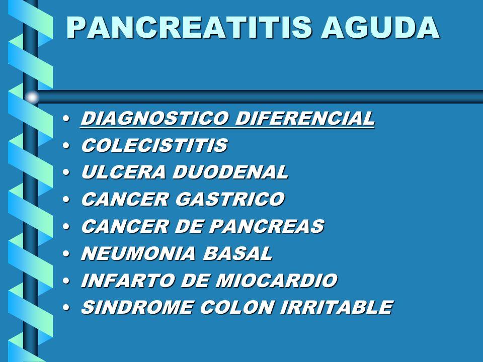 PANCREATITIS AGUDA DIAGNOSTICO DIFERENCIALDIAGNOSTICO DIFERENCIAL COLECISTITISCOLECISTITIS ULCERA DUODENALULCERA DUODENAL CANCER GASTRICOCANCER GASTRI