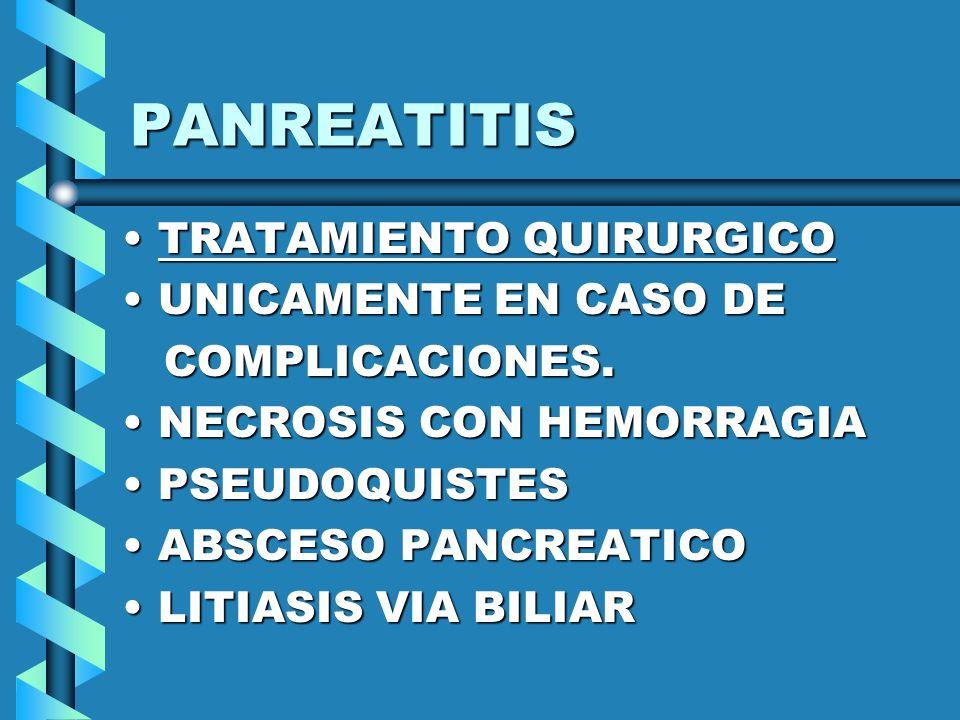 PANREATITIS TRATAMIENTO QUIRURGICOTRATAMIENTO QUIRURGICO UNICAMENTE EN CASO DEUNICAMENTE EN CASO DE COMPLICACIONES. COMPLICACIONES. NECROSIS CON HEMOR